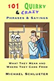 img - for 101 Quirky & Crazy Phrases & Sayings: What They Mean and Where They Came From book / textbook / text book