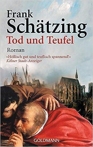 Tod Und Teufel Roman Schatzing Frank 9783442455317 Amazon Com Books