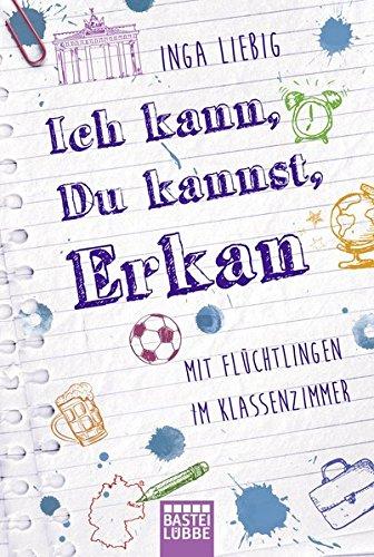 Ich kann, du kannst, Erkan: Mit Flüchtlingen im Klassenzimmer