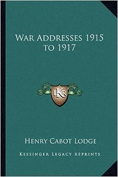 War Addresses 1915 to 1917