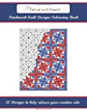 Colour and Create: Patchwork Quilt Designs Colouring Book: 50 Designs to help release your creative side