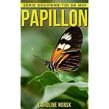 Papillon: Un Livre Pour Les Enfants Avec De Superbes Photos & Des Faits Divertissants Au sujet Des Papillon (Série Souviens-toi de Moi) (French Edition)