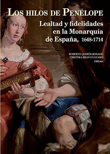 LOS HILOS DE PENÉLOPE: LEALTAD Y FIDELIDADES EN LA MONARQUÍA DE ESPAÑA, 1648-1714 HISTORIA DE ESPAÑA Y SU PROYECCIÓN INTERNACIONAL: Amazon.es: QUIRÓS ROSADO, ROBERTO, BRAVO LOZANO, CRISTINA: Libros