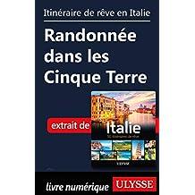 Itinéraire de rêve en Italie Randonnée dans les Cinque Terre (French Edition)