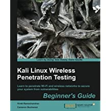 Kali Linux Wireless Penetration Testing Beginner's Guide: Learn to penetrate Wi-Fi and wireless networks to secure your system from vulnerabilities