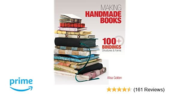 Making handmade books 100 bindings structures forms alisa making handmade books 100 bindings structures forms alisa golden 8580001069777 amazon books fandeluxe Image collections