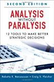 Analysis Without Paralysis : 12 Tools to Make Better Strategic Decisions, Bensoussan, Babette E. and Fleisher, Craig S., 0133101029