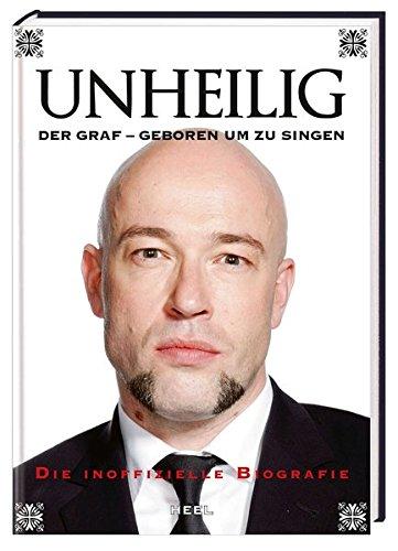 Unheilig. Der Graf - Geboren um zu singen: Die inoffizielle Biografie