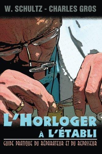 LHorloger a letabli - Guide pratique du reparateur et du repasseur.  [Schultz, W.] (Tapa Blanda)