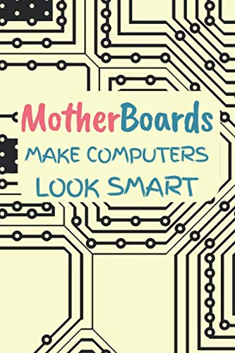 Motherboards Make Computers Look Smart: Perfect Mothers Day Gift Ideas for Aunt Mom and Sister. Unique Gift Items For Women Who Have Everything and Loves Computer Hardware. Computer Engineer Geek Gift
