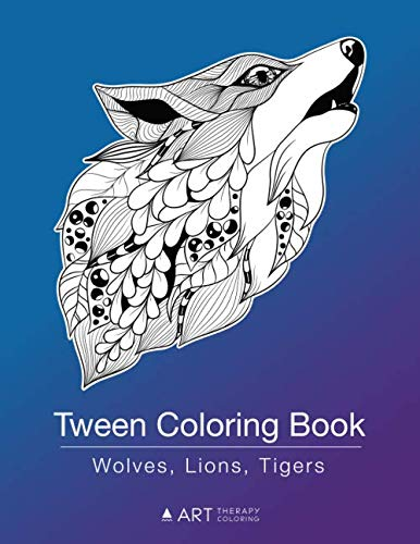 Tween Coloring Book: Wolves, Lions, Tigers: Colouring Book for Teenagers, Young Adults, Boys, Girls, Ages 9-12, 13-16, Cute Arts & Craft Gift, Detailed Designs for Relaxation & Mindfulness
