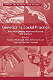 Genetics As Social Practice : Transdisciplinary Views on Science and Culture, Prainsack, Barbara and Schicktanz, Silke, 1409455491