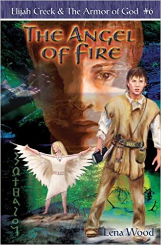 Book The Angel of Fire (Elijah Creek & The Armor of God) by Lena Wood (2006-05-01)