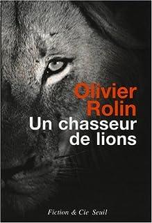Un chasseur de lions, Rolin, Olivier
