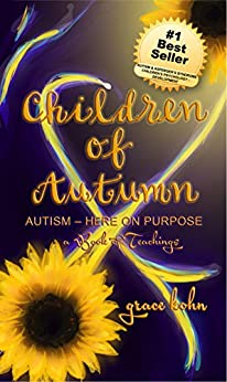 Children of Autumn: Autism Here on Purpose by [Kohn, Grace]