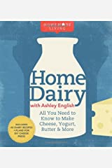 Home Dairy with Ashley English: All You Need to Know to Make Cheese, Yogurt, Butter & More (Homemade Living) Hardcover