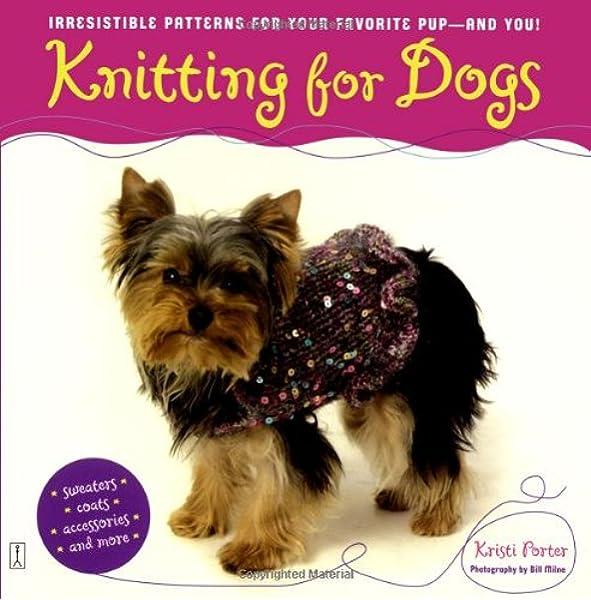 Knitting for Dogs: Knitting for Dogs: Porter, Kristi