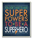 The Kids Room by Stupell You Don't Have To Have Superpowers To Be A Superhero Rectangle Wall Plaque, 11 x 0.5 x 15, Proudly Made in USA