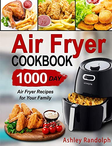 Air Fryer Cookbook: 1000 Day Air Fryer Recipes for Your Family by Ashley Randolph