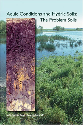 Aquic Conditions and Hydric Soils: The Problem Soils (SSSA Special Publication) (S S S a Special Publication)