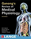 Ganong's Review of Medical Physiology 25th Edition, Barrett, Kim E. and Barman, Susan M., 007182510X