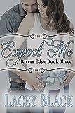 Expect Me (Rivers Edge Book 3)