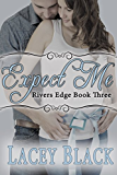 Expect Me (Rivers Edge Book 3)