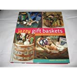 Jazzy Gift Baskets (Making & Decorating Glorious Presents)