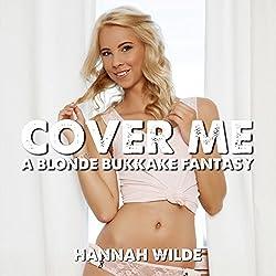 Cover Me: A Blonde Bukkake Fantasy