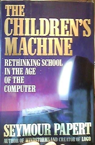 The Children's Machine: Rethinking School In The Age Of The Computer by Papert, Seymour A. (1993) Hardcover