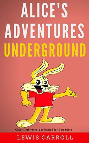 Alices Adventures Under Ground. Illustrated. Unabridged.