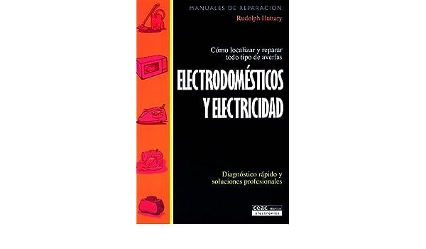 Electrodomesticos y Elecrticidad: Como Localizar y Reparar Todo Tipo de Averias (Spanish Edition): Rudolph Huttary: 9788432979545: Amazon.com: Books