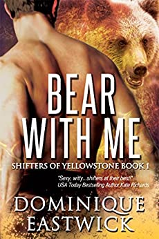 Bear with Me (Shifters of Yellowstone Book 1) by [Eastwick, Dominique]