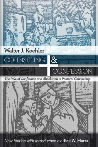 Counseling & Confession: The Role Of Confession And Absolution In Pastoral Counseling