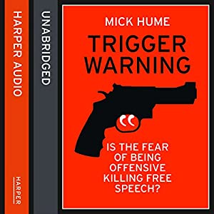 Trigger Warning: Is the Fear of Being Offensive Killing Free Speech? Audiobook