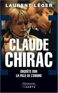 Claude Chirac. Enquête sur la fille de l'ombre par Laurent Léger