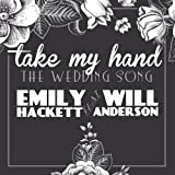 Take My Hand (The Wedding Song) [feat. Will Anderson]
