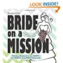 Bride on a Mission: Wedding Workbook for the Crafty, the Thrifty, & the Feisty Bride-to-Be