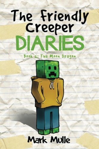 Read Online The Friendly Creeper Diaries: The Moon City (Book 6): The Moon Dragon (An Unofficial Minecraft Book for Kids Ages 9 - 12 (Preteen) (Volume 6) pdf epub