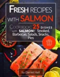 Fresh recipes with salmon.: Cookbook: 25 delicious dishes with salmon: smoked, barbecue, salads, snacks, pies.