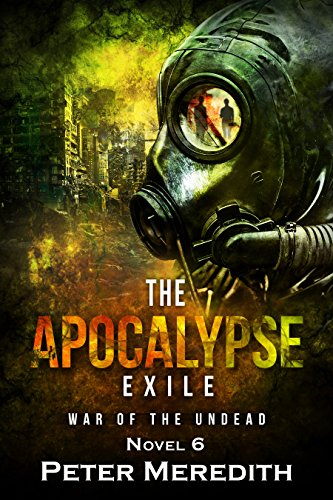 The Apocalypse Exile: The War of the Undead Novel 6 (The Undead World Series) by [Meredith, Peter]