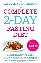 The Complete 2-Day Fasting Diet: Delicious, Easy to Make, 140 New Low-Calorie Recipes