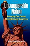 Book cover for Unconquerable Nation: Knowing Our Enemy, Strengthening Ourselves