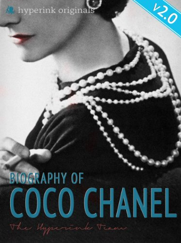 (Coco Chanel: Biography of the World's Most Elegant Woman - UPDATED and IMPROVED EDITION!: A short guide to the life of Coco Chanel)