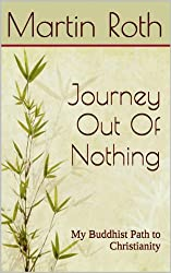 Journey Out Of Nothing: My Buddhist Path to Christianity