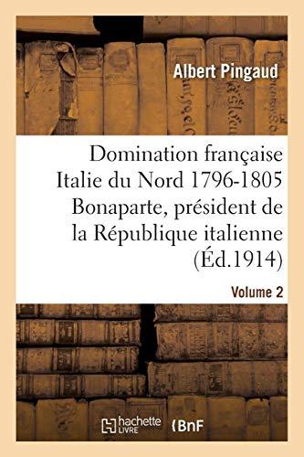 Domination française dans lItalie du Nord 1796-1805 : Bonaparte, président République italienne Albert Pingaud