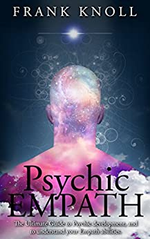 Psychic Empath: The Ultimate Guide to Psychic development, and to understand your Empath abilities.: Psychic Empath: Increase in understanding of Psychic ... guide, Mindfulness, clairvoyant Book 3) by [Knoll, Frank]