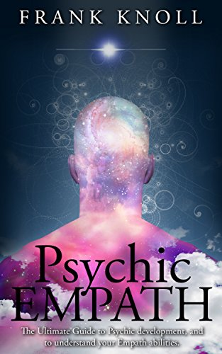 Psychic Empath: The Ultimate Guide to Psychic development, and to  understand your Empath abilities : Psychic Empath: Increase in  understanding of