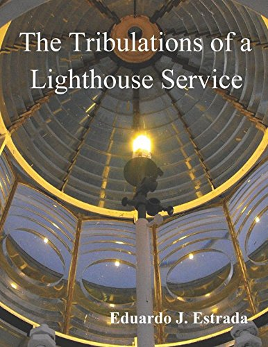 The Tribulations of a Lighthouse Service: A Story of the Lighthouses of Ecuador