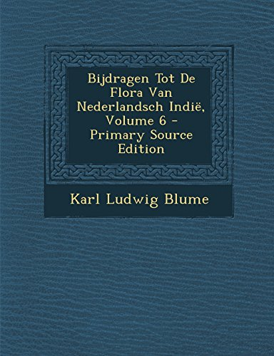 Bijdragen Tot De Flora Van Nederlandsch Indië, Volume 6 - Primary Source Edition (Dutch Edition)